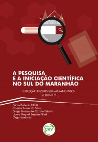 A PESQUISA E A INICIAÇÃO CIENTÍFICA NO SUL DO MARANHÃO <br> Coleção Dizeres sul-maranhenses Volume 2