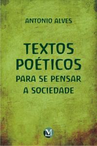 TEXTOS POÉTICOS PARA SE PENSAR A SOCIEDADE