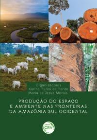PRODUÇÃO DO ESPAÇO E AMBIENTE NAS FRONTEIRAS DA AMAZÔNIA SUL OCIDENTAL