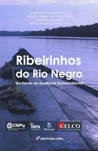RIBEIRINHOS DO RIO NEGRO<br>Um Estudo da Qualidade Socioambiental