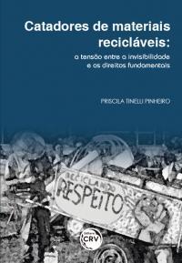CATADORES DE MATERIAIS RECICLÁVEIS:<br>a tensão entre a invisibilidade e os direitos fundamentais