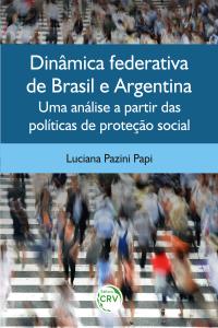 DINÂMICA FEDERATIVA DE BRASIL E ARGENTINA:<br> uma análise a partir das políticas de proteção social