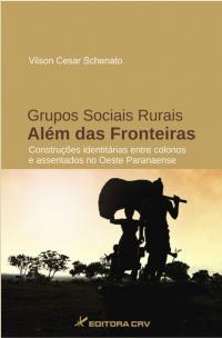 GRUPOS SOCIAIS RURAIS ALÉM DAS FRONTEIRAS:<br>construções identitárias entre colonos e assentados no oeste Paranaense