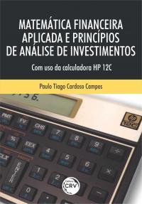 MATEMÁTICA FINANCEIRA APLICADA E PRINCÍPIOS DE ANÁLISE DE INVESTIMENTOS:<br> Com o uso da calculadora HP 12C