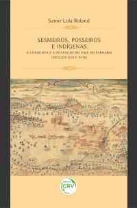 SESMEIROS, POSSEIROS E INDÍGENAS:<br> a conquista e a ocupação no Vale do Parnaíba (séculos XVII e XVIII)