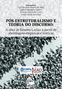 PÓS-ESTRUTURALISMO E TEORIA DO DISCURSO:<br>a obra de Ernesto Laclau a partir de abordagens empíricas e teóricas