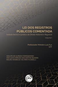 LEI DOS REGISTROS PÚBLICOS COMENTADA:<br> tratado teórico e prático de Direito Notarial e Registral<br> Volume I