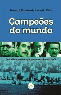 CAMPEÕES DO MUNDO: <br>teatralidade e dramaturgia nos anos da ditadura pós-64