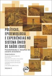 POLÍTICAS, EPIDEMIOLOGIA E EXPERIÊNCIAS NO SISTEMA ÚNICO DE SAÚDE (SUS) – POSSIBILIDADES E DESAFIOS DO CENÁRIO BRASILEIRO<br> Volume 2