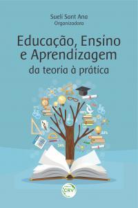 EDUCAÇÃO, ENSINO E APRENDIZAGEM:<br> da teoria à prática