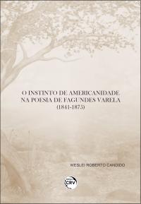 O INSTINTO DE AMERICANIDADE NA POESIA DE FAGUNDES VARELA (1841-1875)