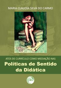 ATOS DE CURRÍCULO COMO MEDIAÇÃO NAS POLÍTICAS DE SENTIDO DA DIDÁTICA