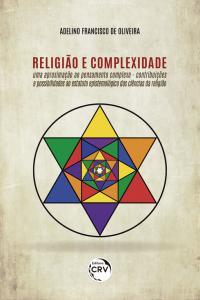 RELIGIÃO E COMPLEXIDADE: <br>uma aproximação ao pensamento complexo – contribuições e possibilidades ao estatuto epistemológico das ciências da religião