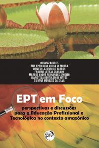 EPT EM FOCO: <br>perspectivas e discussões para a Educação Profissional e Tecnológica no contexto amazônico