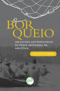 O BORQUEIO: <br>um estudo antropológico da pesca artesanal na Amazônia