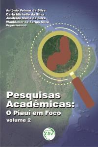 PESQUISAS ACADÊMICAS: o Piauí em foco - Volume 2