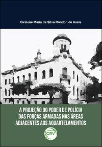 A PROJEÇÃO DO PODER DE POLÍCIA DAS FORÇAS ARMADAS NAS ÁREAS ADJACENTES AOS AQUARTELAMENTOS