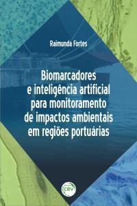 BIOMARCADORES E INTELIGÊNCIA ARTIFICIAL PARA MONITORAMENTO DE IMPACTOS AMBIENTAIS EM REGIÕES PORTUÁRIAS