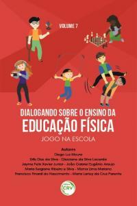 DIALOGANDO SOBRE O ENSINO DA EDUCAÇÃO FÍSICA:<br> jogo na escola<br><br> Coleção Dialogando sobre o ensino da educação física - Volume 7