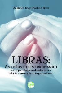 LIBRAS:<br>as mãos que se expressam:<br>a complexidade e os desafios para a adoção e promoção da língua de sinais