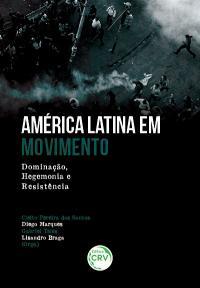 AMÉRICA LATINA EM MOVIMENTO: <br>dominação, hegemonia e resistência