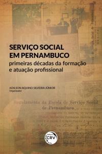 SERVIÇO SOCIAL EM PERNAMBUCO: <br>primeiras décadas da formação e atuação profissional