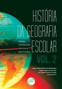 HISTÓRIA DA GEOGRAFIA ESCOLAR:<BR> fontes, professores, práticas e instituições – volume 2