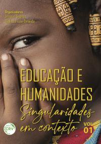 EDUCAÇÃO E HUMANIDADES:<br> singularidades em contexto<br><br> Volume 01 <br><br>Coleção: Educação e Humanidades