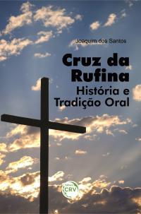 CRUZ DA RUFINA: <br>história e tradição oral