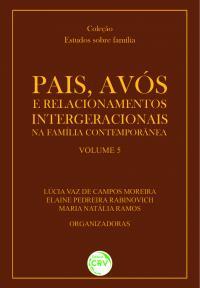 PAIS, AVÓS E RELACIONAMENTOS INTERGERACIONAIS NA FAMÍLIA CONTEMPORÂNEA<br>Coleção: Estudos sobre família<br>Volume 5