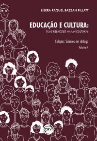 EDUCAÇÃO E CULTURA:<br>suas relações na Unicultural<br>Coleção: Saberes em diálogo<br>Volume 4