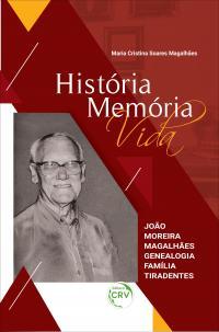 HISTÓRIA MEMÓRIA VIDA: <br>João Moreira Magalhães Genealogia Família Tiradentes