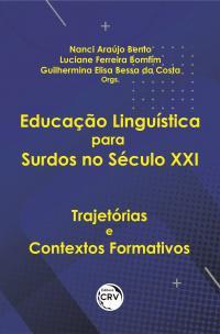 EDUCAÇÃO LINGUÍSTICA PARA SURDOS NO SÉCULO XXI:<br> trajetórias e contextos formativos