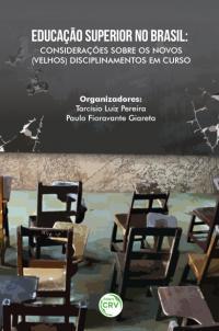 EDUCAÇÃO SUPERIOR NO BRASIL:<br> considerações sobre os novos (velhos) disciplinamentos em curso