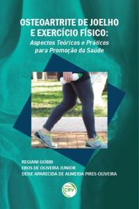 OSTEOARTRITE DE JOELHO E EXERCÍCIO FÍSICO: <br>aspectos teóricos e práticos para promoção da saúde