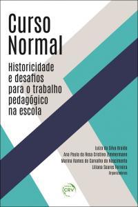 CURSO NORMAL:<br> historicidade e desafios para o trabalho pedagógico na escola