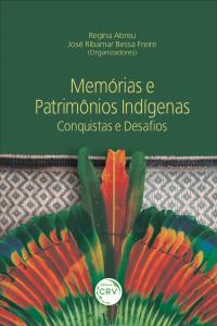 MEMÓRIAS E PATRIMÔNIOS INDÍGENAS: <br>Conquistas e Desafios