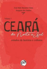 CEARÁ DE NORTE A SUL:<br> estudos de história e culturas<br><br> Coleção Ceará de Norte a Sul - Volume 1