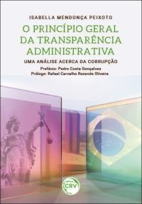 O PRINCÍPIO GERAL DA TRANSPARÊNCIA ADMINISTRATIVA:<br> uma análise acerca da corrupção