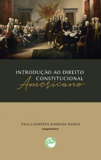 INTRODUÇÃO AO DIREITO CONSTITUCIONAL AMERICANO