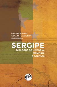 SERGIPE: <br>Diálogos de História, Memória e Política