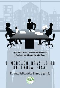 O MERCADO BRASILEIRO DE RENDA FIXA:<br>características dos títulos e gestão