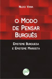 O MODO DE PENSAR BURGUÊS EPISTEME BURGUESA E EPISTEME MARXISTA